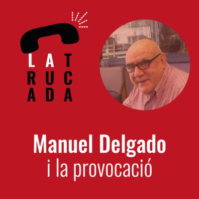 Manuel Delgado i la provocació