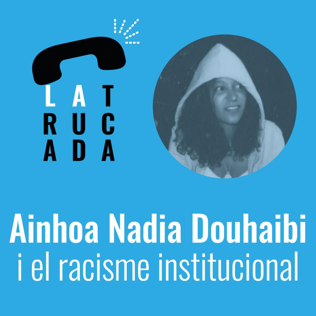 Ainhoa Nadia Douhaibi i el racisme institucional